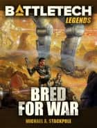 BattleTech Legends: Bred for War ebook by Michael A. Stackpole