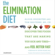 The Elimination Diet - Discover the Foods That Are Making You Sick and Tired--and Feel Better Fast audiobook by Tom Malterre, Alissa Segersten