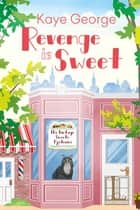 Revenge Is Sweet ebook by Kaye George