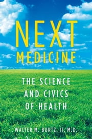 Next Medicine - The Science and Civics of Health ebook by Walter Bortz, MD