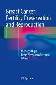 Breast Cancer, Fertility Preservation and Reproduction ebook by Nicoletta Biglia,Fedro Alessandro Peccatori