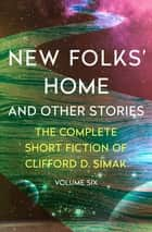 New Folks' Home - And Other Stories ebook by Clifford D. Simak, David W. Wixon