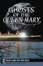 Ghosts of the Queen Mary ebook by Brian Clune, Bob Davis