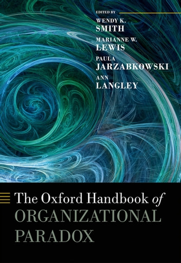 The Oxford Handbook of Organizational Paradox ebook by