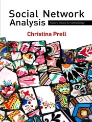 Social Network Analysis - History, Theory and Methodology ebook by Christina Prell