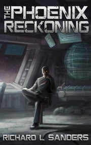 The Phoenix Reckoning ebook by Richard L. Sanders