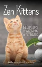 Zen Kittens - Meditations for the Wise Minds of Cat Lovers ebook by
