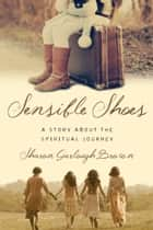 Sensible Shoes - A Story about the Spiritual Journey ebook by Sharon Garlough Brown