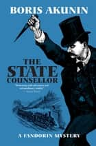 The State Counsellor - A Fandorin Mystery ebook by Boris Akunin, Andrew Bromfield