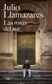 Las rosas del sur ebook by Julio Llamazares