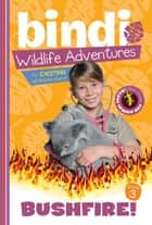 Bushfire! - A Bindi Irwin Adventure ebook by Bindi Irwin, Jess Black