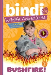Bushfire! - Bindi Wildlife Adventures ebook by Bindi Irwin,Jess Black