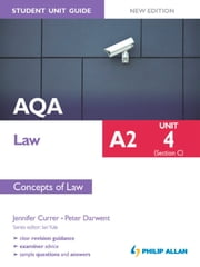 AQA A2 Law Student Unit Guide New Edition: Unit 4 (Section C) Concepts of Law ebook by Jennifer Currer,Peter Darwent