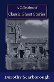 A Collection of Classic Ghost Stories ebook by Dorothy Scarborough