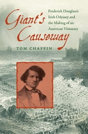Giant's Causeway - Frederick Douglass's Irish Odyssey and the Making of an American Visionary ebook by Tom Chaffin