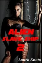 Alien Slave Ship 2 ebook by Laura Knots
