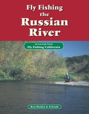 Fly Fishing the Russian River - An excerpt from Fly Fishing California ebook by Ken Hanley