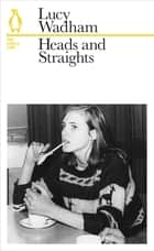 Heads and Straights ebook by Lucy Wadham