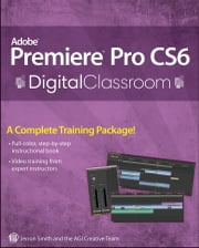 Premiere Pro CS6 Digital Classroom ebook by AGI Creative Team,Jerron Smith