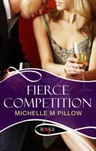 Fierce Competition: A Rouge Erotic Romance ebook by Michelle M Pillow