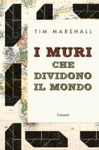 I muri che dividono il mondo eBook by Tim Marshall, Roberto Merlini