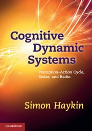 Cognitive Dynamic Systems - Perception-action Cycle, Radar and Radio ebook by Simon Haykin