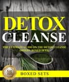 Detox Cleanse: The Ultimate Guide on the Detoxification ebook by Speedy Publishing