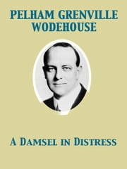 A Damsel in Distress ebook by Pelham Grenville Wodehouse