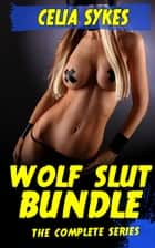 Wolf Slut (The Complete Werewolf Gangbang Bundle) ebook by Celia Sykes