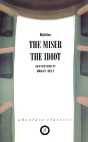 The Miser/The Idiot ebook by Ranjit  Bolt,Jean-Baptiste Poquelin Molière