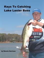 Keys To Catching Lake Lanier Bass - From the Series Keys To Catching Georgia Bass ebook by Ronnie Garrison