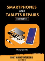 Smartphones and Tablets Repairs - Money Making Venture Skill ebook by Chukky Oparandu