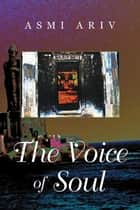 The Voice of Soul - The Truth Beyond Time ebook by Asmi Ariv
