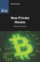 New Private Monies - A Bit-Part Player? ebook by Kevin Dowd