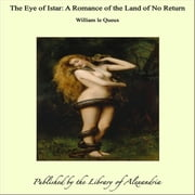 The Eye of Istar: A Romance of the Land of No Return ebook by William le Queux