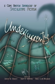 Undercurrents: A Cape Breton Anthology of Speculative Fiction ebook by Third Person Press