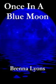 Once In A Blue Moon ebook by Brenna Lyons