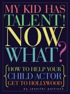 My Kid Has Talent! Now What? ebook by Jennifer Pattison