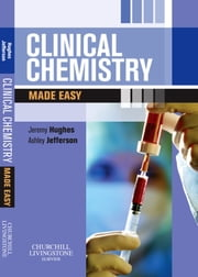 Clinical Chemistry Made Easy ebook by Jeremy Hughes,J. Ashley Jefferson