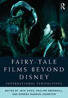 Fairy-Tale Films Beyond Disney - International Perspectives ebook by Jack Zipes, Pauline Greenhill, Kendra Magnus-Johnston