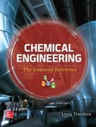 Chemical Engineering - The Essential Reference ebook by Louis Theodore