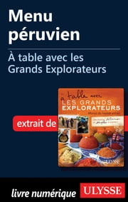 Menu péruvien - A table avec les Grands Explorateurs ebook by Collectif