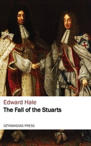The Fall of the Stuarts ebook by Edward Hale