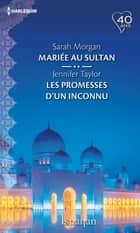 Mariée au sultan - Les promesses d'un inconnu ebook by Sarah Morgan, Jennifer Taylor