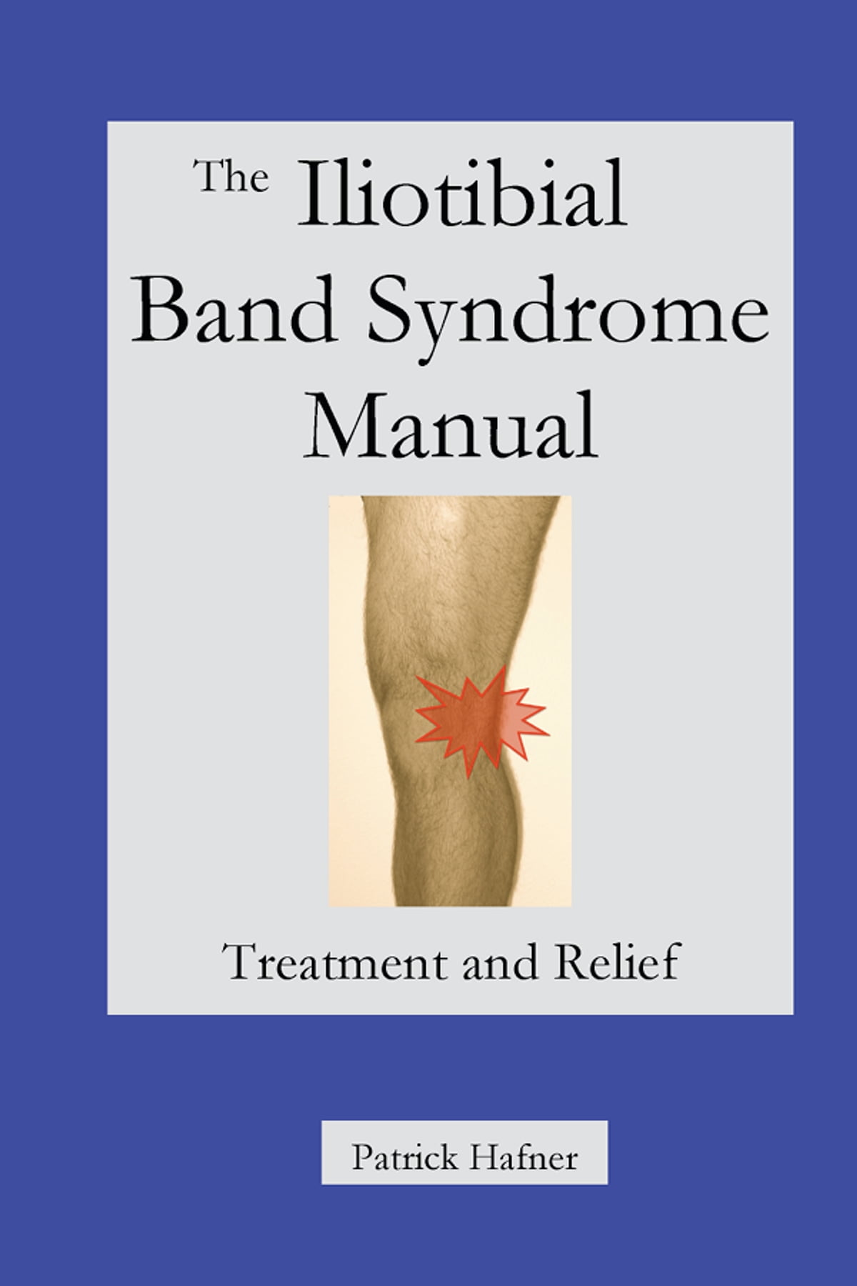 The Iliotibial Band Syndrome Manual Ebook By Patrick Hafner