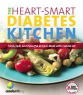 The Heart-Smart Diabetes Kitchen - Fresh, Fast, and Flavorful Recipes Made with Canola Oil ebook by American Diabetes Association,CanolaInfo