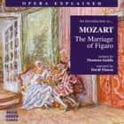 Opera Explained The Marriage of Figaro audiobook by