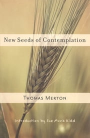 New Seeds of Contemplation 電子書 by Thomas Merton, Sue Monk Kidd