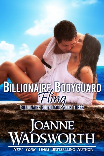 Billionaire Bodyguard Fling - Billionaire Bodyguards, #3 ebook by Joanne Wadsworth
