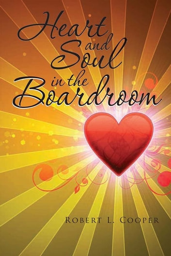 Heart and Soul in the Boardroom ebook by Robert L. Cooper